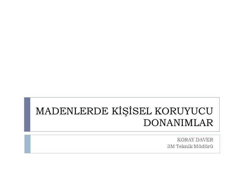 MADENLERDE KİŞİSEL KORUYUCU DONANIMLAR KORAY DAVER 3M Teknik Müdürü