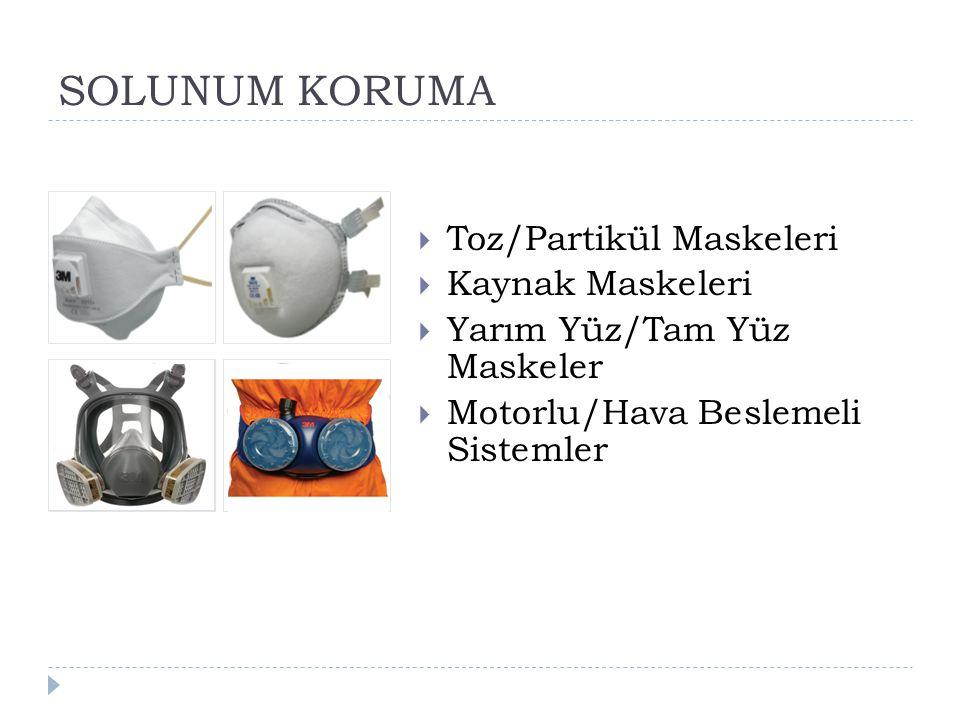 SOLUNUM KORUMA  Toz/Partikül Maskeleri  Kaynak Maskeleri  Yarım Yüz/Tam Yüz Maskeler  Motorlu/Hava Beslemeli Sistemler