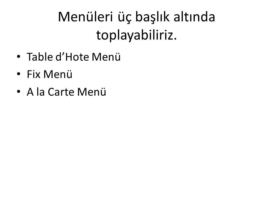 Menüleri üç başlık altında toplayabiliriz. • Table d'Hote Menü • Fix Menü • A la Carte Menü