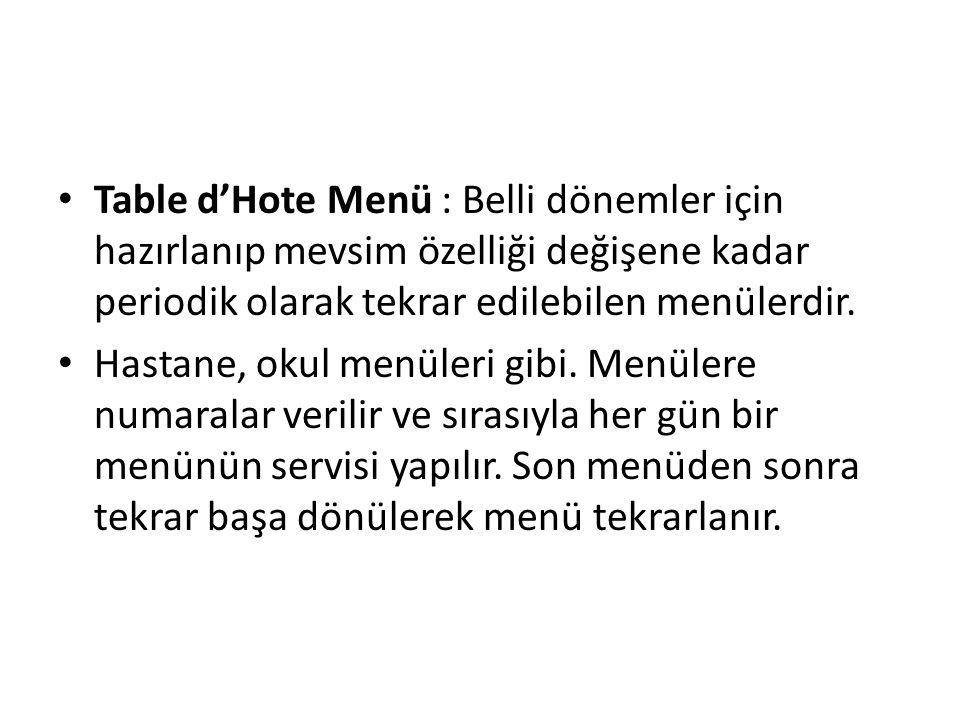 • Table d'Hote Menü : Belli dönemler için hazırlanıp mevsim özelliği değişene kadar periodik olarak tekrar edilebilen menülerdir. • Hastane, okul menü