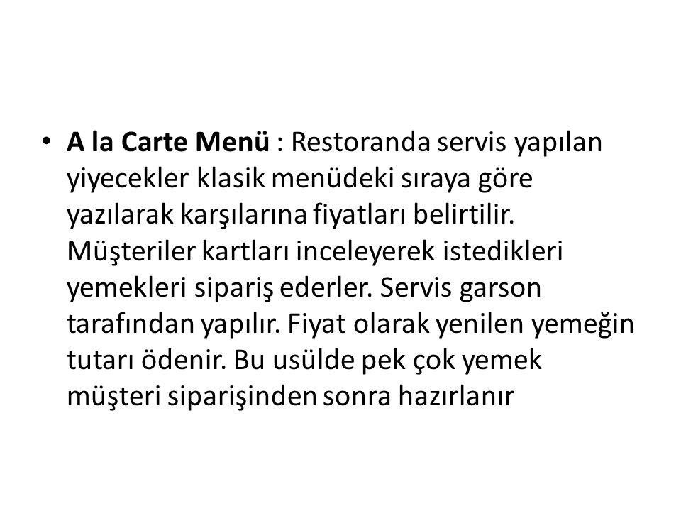 • A la Carte Menü : Restoranda servis yapılan yiyecekler klasik menüdeki sıraya göre yazılarak karşılarına fiyatları belirtilir. Müşteriler kartları i