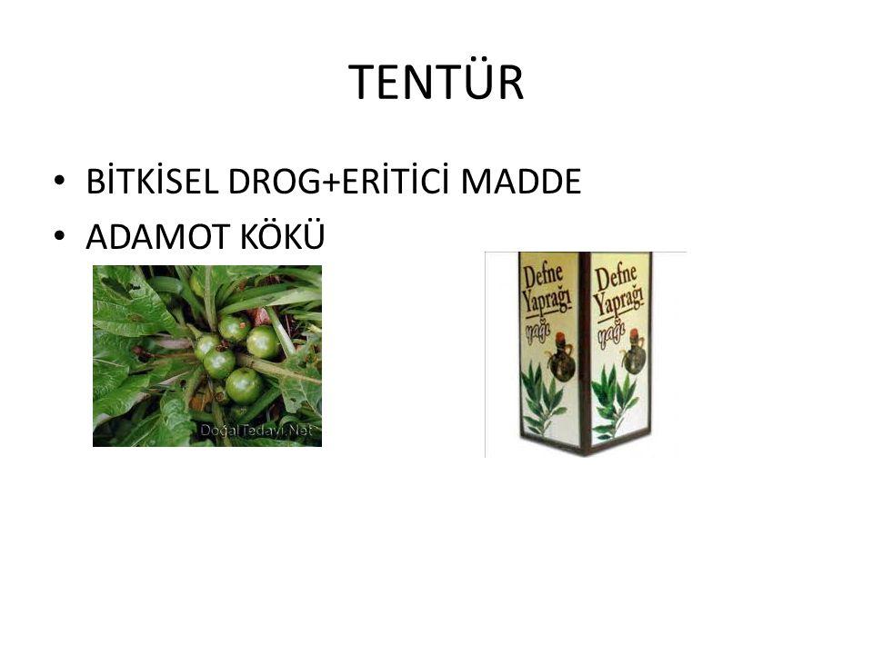 TENTÜR • BİTKİSEL DROG+ERİTİCİ MADDE • ADAMOT KÖKÜ