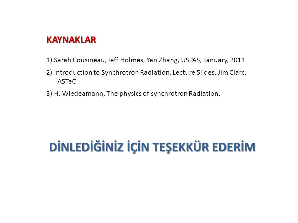 KAYNAKLAR 1) Sarah Cousineau, Jeff Holmes, Yan Zhang, USPAS, January, 2011 2) Introduction to Synchrotron Radiation, Lecture Slides, Jim Clarc, ASTeC 3) H.