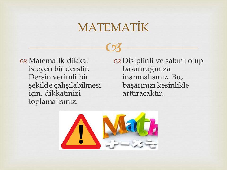   Matematik dikkat isteyen bir derstir. Dersin verimli bir şekilde çalışılabilmesi için, dikkatinizi toplamalısınız.  Disiplinli ve sabırlı olup ba