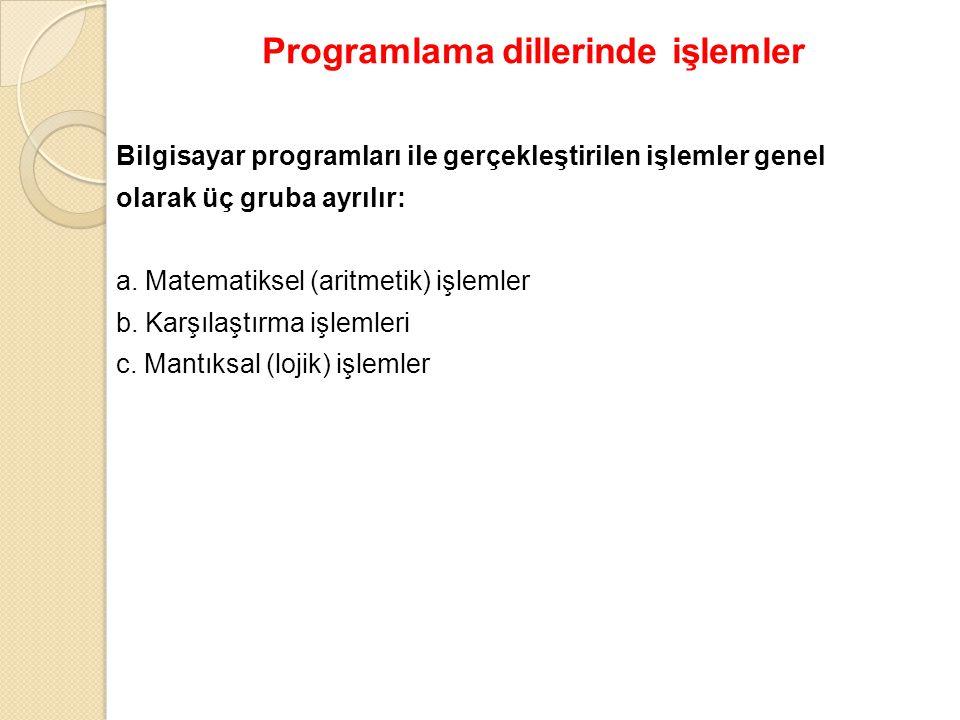 Programlama dillerinde işlemler Bilgisayar programları ile gerçekleştirilen işlemler genel olarak üç gruba ayrılır: a. Matematiksel (aritmetik) işleml