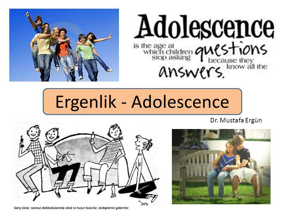 Ergenlik - Adolescence Dr. Mustafa Ergün