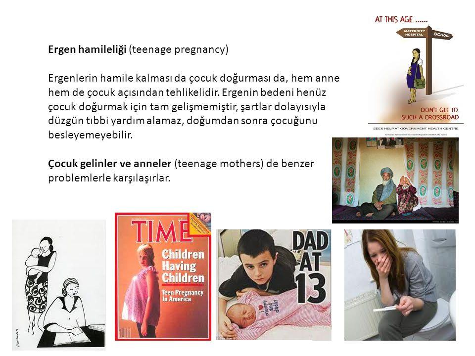 Ergen hamileliği (teenage pregnancy) Ergenlerin hamile kalması da çocuk doğurması da, hem anne hem de çocuk açısından tehlikelidir. Ergenin bedeni hen