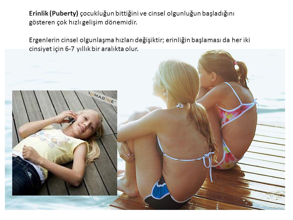 Erinlik (Puberty) çocukluğun bittiğini ve cinsel olgunluğun başladığını gösteren çok hızlı gelişim dönemidir. Ergenlerin cinsel olgunlaşma hızları değ