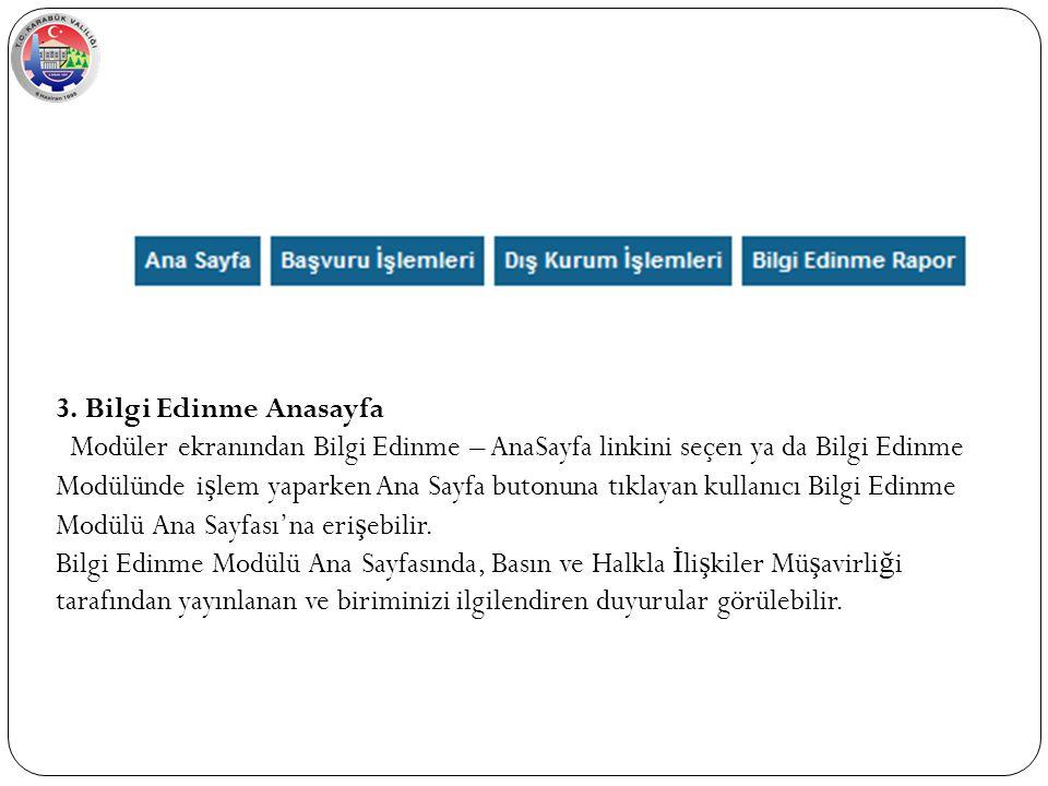 3. Bilgi Edinme Anasayfa Modüler ekranından Bilgi Edinme – AnaSayfa linkini seçen ya da Bilgi Edinme Modülünde i ş lem yaparken Ana Sayfa butonuna tık
