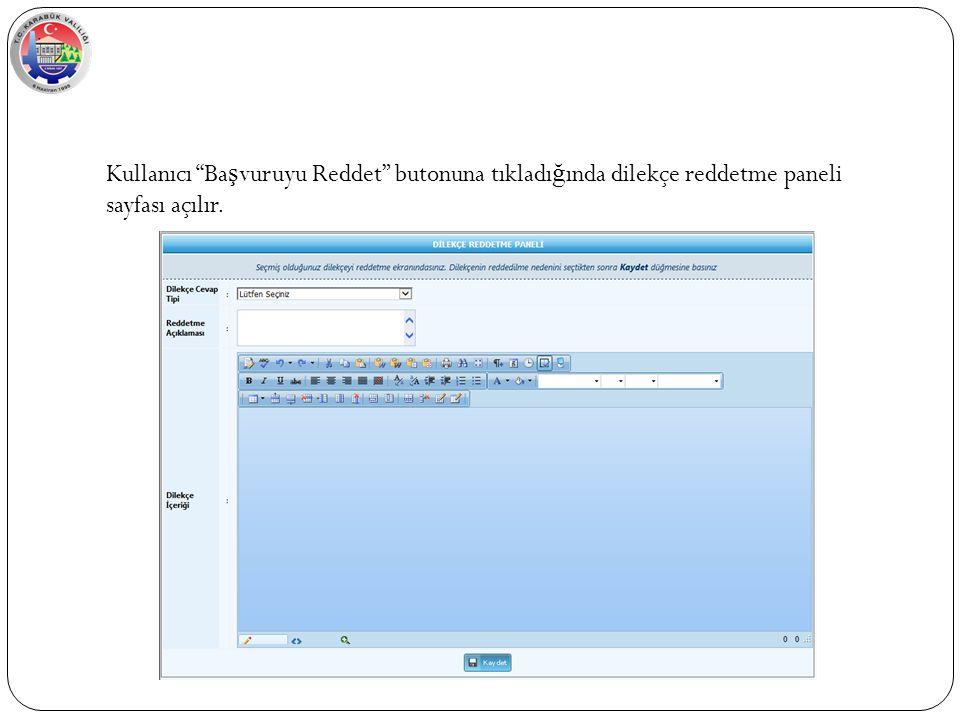 Kullanıcı Ba ş vuruyu Reddet butonuna tıkladı ğ ında dilekçe reddetme paneli sayfası açılır.