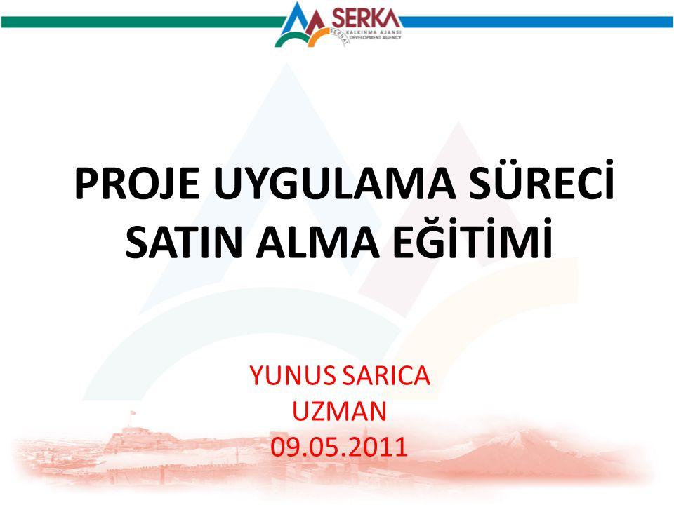 PROJE UYGULAMA SÜRECİ SATIN ALMA EĞİTİMİ YUNUS SARICA UZMAN 09.05.2011