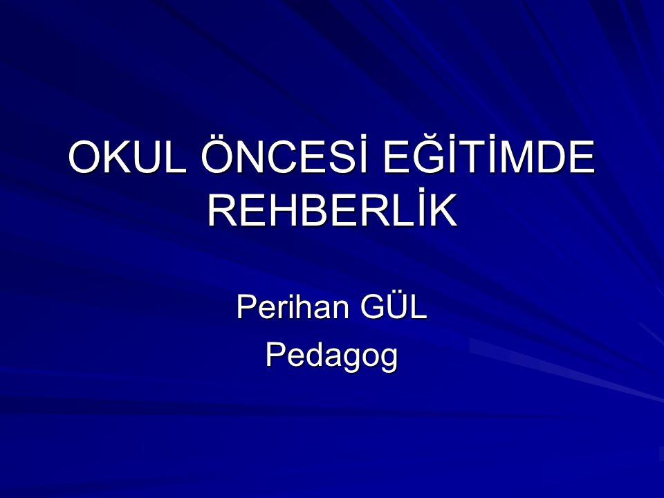 OKUL ÖNCESİ EĞİTİMDE REHBERLİK Perihan GÜL Pedagog