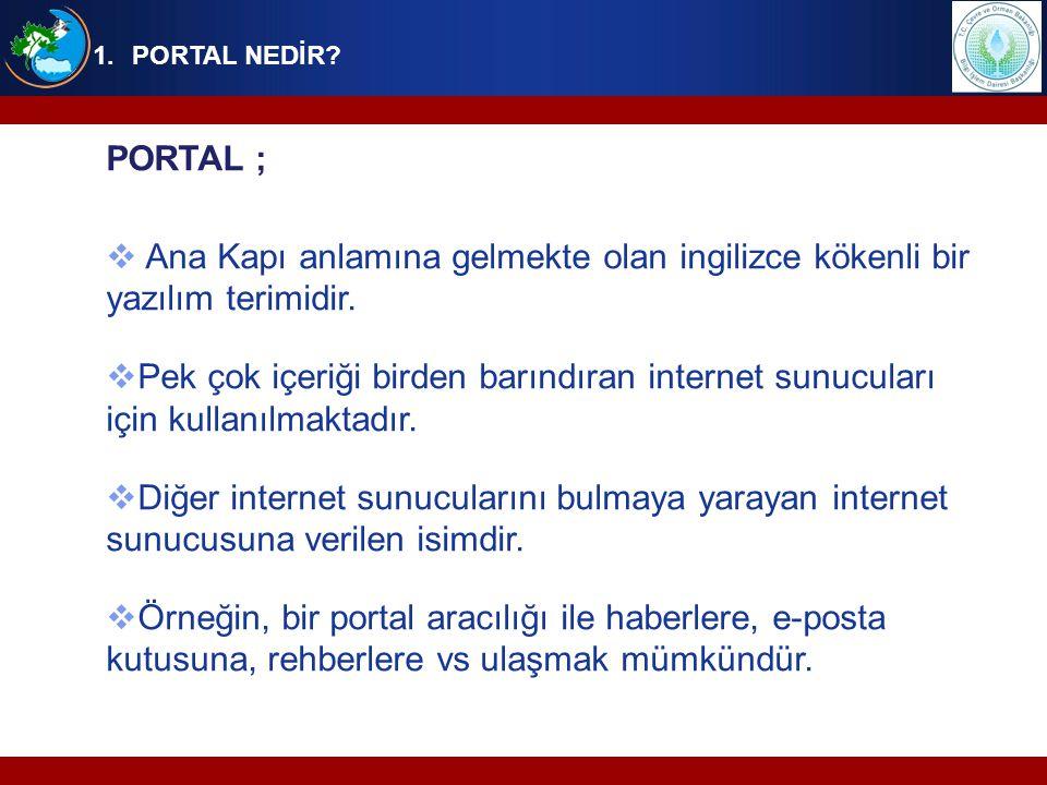 1.PORTAL NEDİR? PORTAL ;  Ana Kapı anlamına gelmekte olan ingilizce kökenli bir yazılım terimidir.  Pek çok içeriği birden barındıran internet sunuc