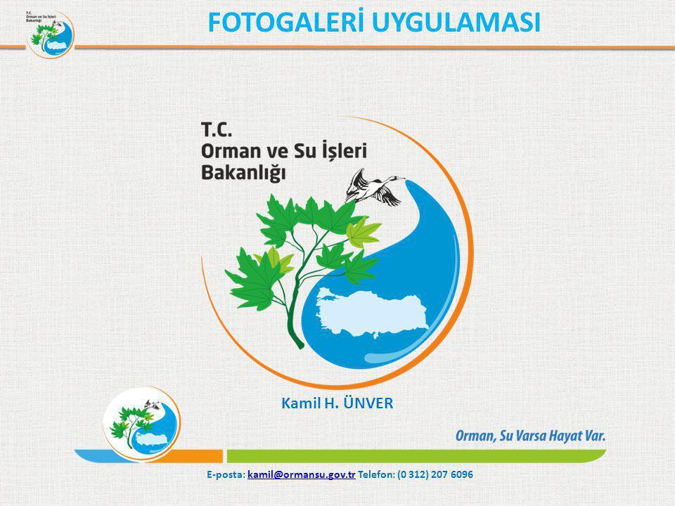 FOTOGALERİ UYGULAMASI E-posta: kamil@ormansu.gov.tr Telefon: (0 312) 207 6096kamil@ormansu.gov.tr Kamil H. ÜNVER