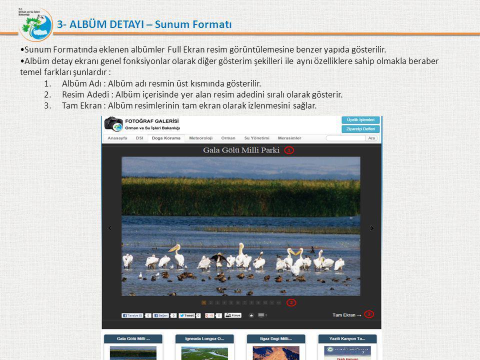 3- ALBÜM DETAYI – Sunum Formatı •Sunum Formatında eklenen albümler Full Ekran resim görüntülemesine benzer yapıda gösterilir. •Albüm detay ekranı gene