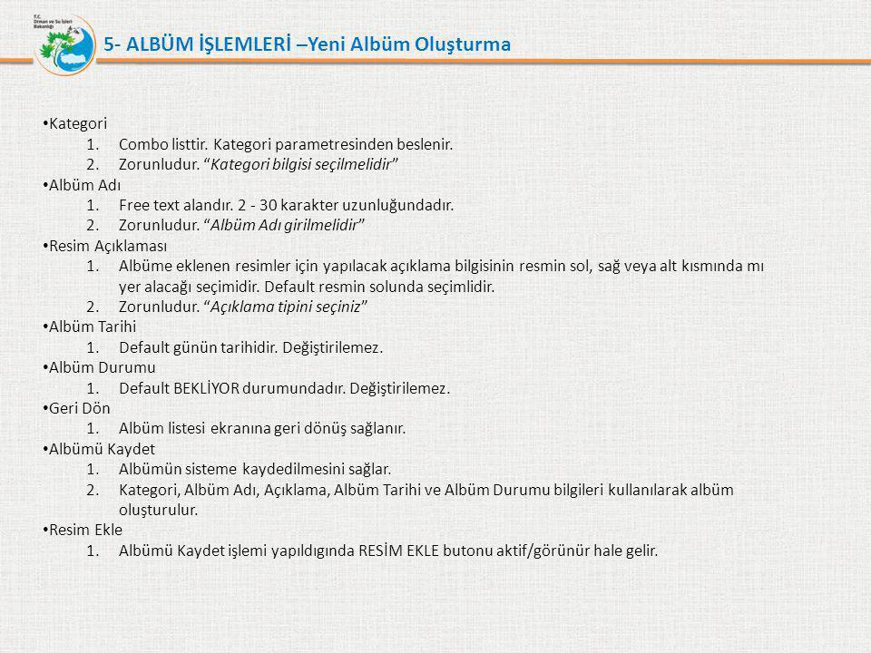 """5- ALBÜM İŞLEMLERİ –Yeni Albüm Oluşturma • Kategori 1.Combo listtir. Kategori parametresinden beslenir. 2.Zorunludur. """"Kategori bilgisi seçilmelidir"""""""