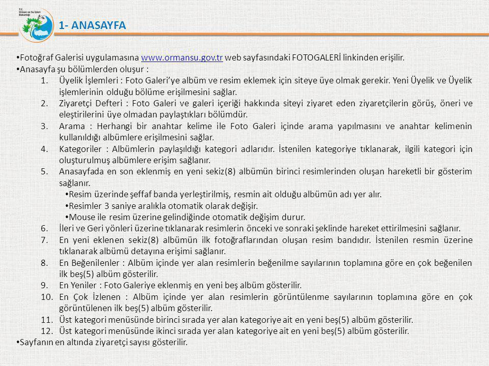 • Fotoğraf Galerisi uygulamasına www.ormansu.gov.tr web sayfasındaki FOTOGALERİ linkinden erişilir.www.ormansu.gov.tr • Anasayfa şu bölümlerden oluşur