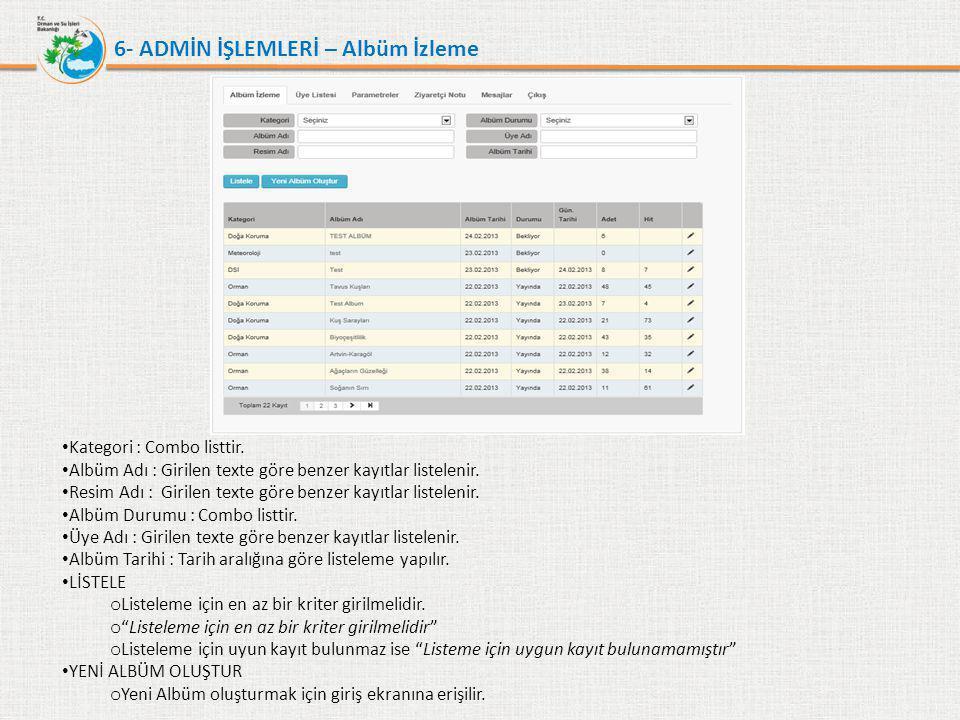 6- ADMİN İŞLEMLERİ – Albüm İzleme • Kategori : Combo listtir. • Albüm Adı : Girilen texte göre benzer kayıtlar listelenir. • Resim Adı : Girilen texte