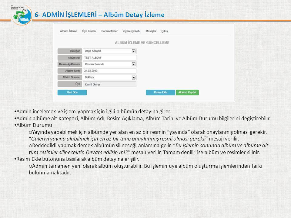 6- ADMİN İŞLEMLERİ – Albüm Detay İzleme • Admin incelemek ve işlem yapmak için ilgili albümün detayına girer. • Admin albüme ait Kategori, Albüm Adı,