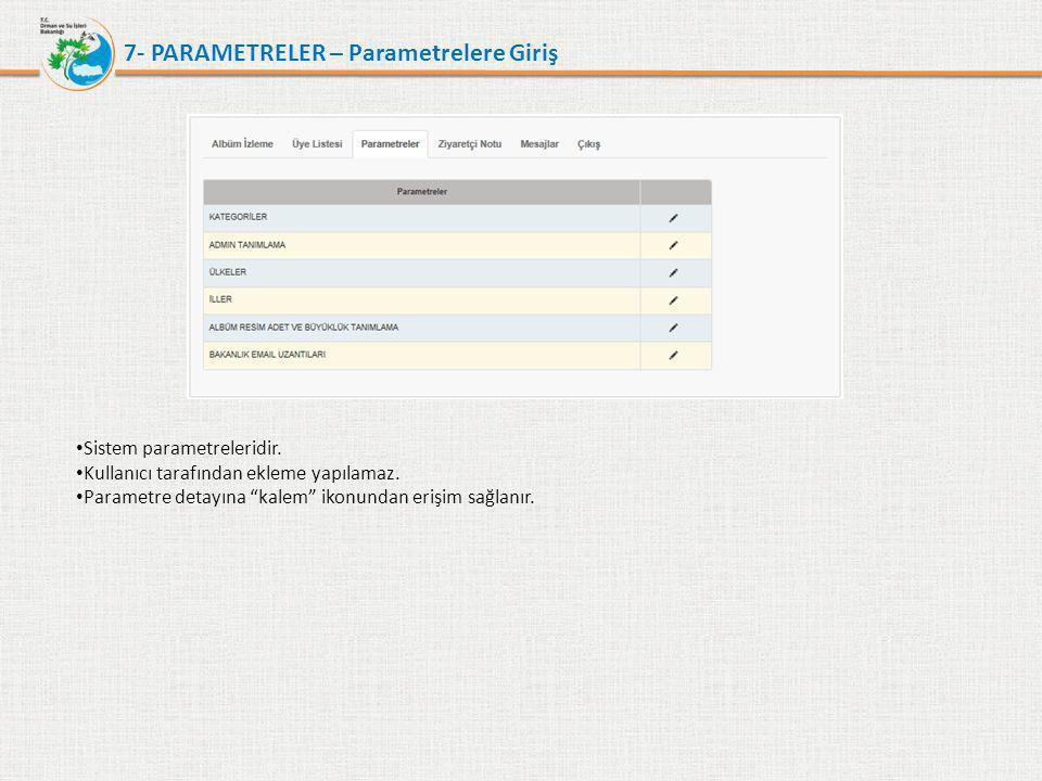 """7- PARAMETRELER – Parametrelere Giriş • Sistem parametreleridir. • Kullanıcı tarafından ekleme yapılamaz. • Parametre detayına """"kalem"""" ikonundan erişi"""