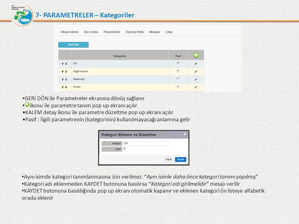 7- PARAMETRELER – Kategoriler • GERİ DÖN ile Parametreler ekranına dönüş sağlanır • ikonu ile parametre tanım pop up ekranı açılır •KALEM detay ikonu