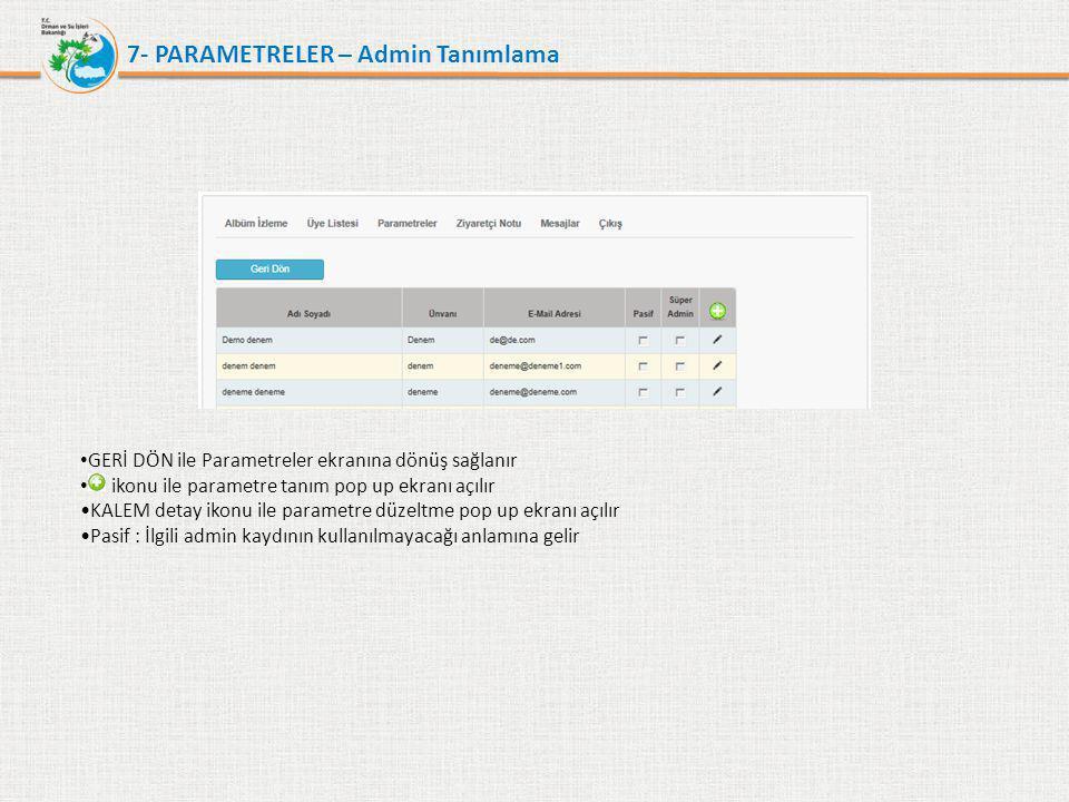 7- PARAMETRELER – Admin Tanımlama • GERİ DÖN ile Parametreler ekranına dönüş sağlanır • ikonu ile parametre tanım pop up ekranı açılır •KALEM detay ik