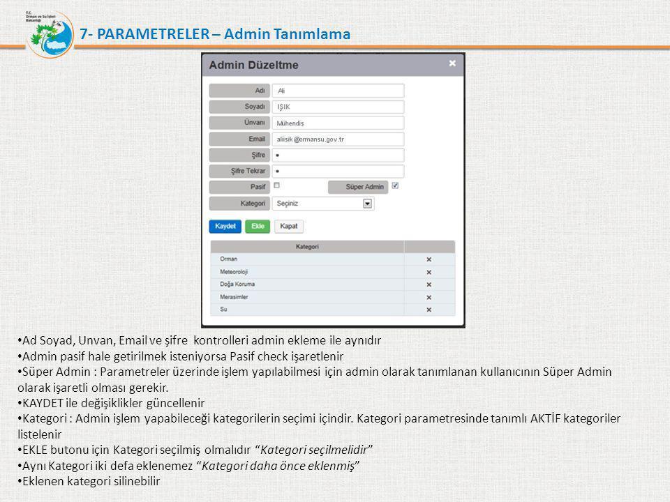 7- PARAMETRELER – Admin Tanımlama • Ad Soyad, Unvan, Email ve şifre kontrolleri admin ekleme ile aynıdır • Admin pasif hale getirilmek isteniyorsa Pas