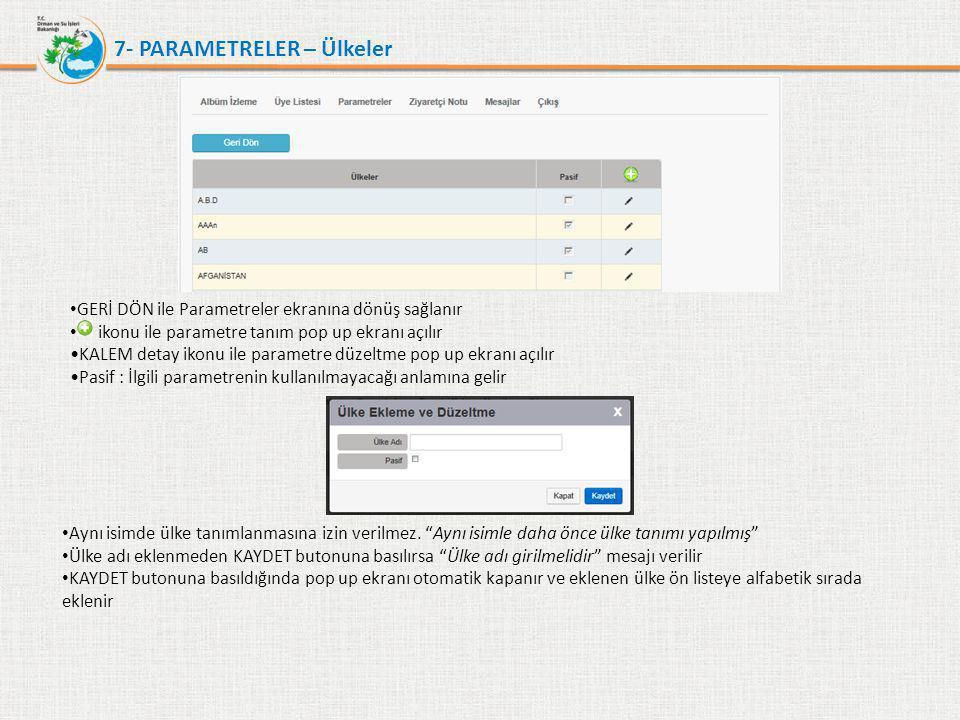 7- PARAMETRELER – Ülkeler • GERİ DÖN ile Parametreler ekranına dönüş sağlanır • ikonu ile parametre tanım pop up ekranı açılır •KALEM detay ikonu ile