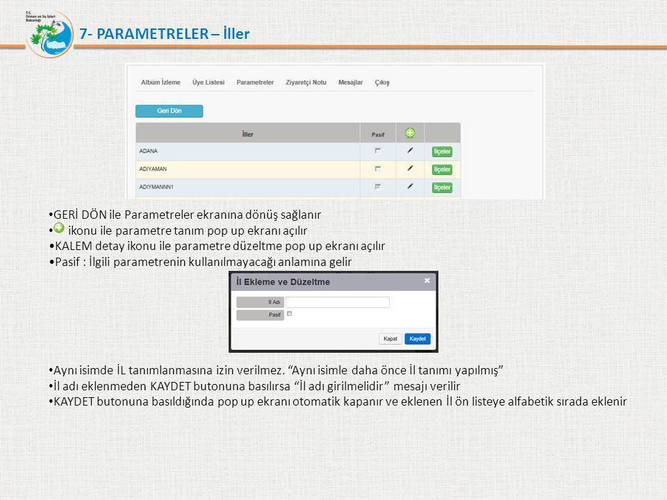 7- PARAMETRELER – İller • GERİ DÖN ile Parametreler ekranına dönüş sağlanır • ikonu ile parametre tanım pop up ekranı açılır •KALEM detay ikonu ile pa