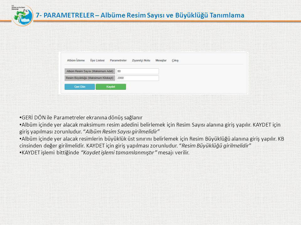 7- PARAMETRELER – Albüme Resim Sayısı ve Büyüklüğü Tanımlama • GERİ DÖN ile Parametreler ekranına dönüş sağlanır • Albüm içinde yer alacak maksimum re