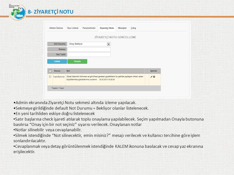 8- ZİYARETÇİ NOTU •Admin ekranında Ziyaretçi Notu sekmesi altında izleme yapılacak. •Sekmeye girildiğinde default Not Durumu = Bekliyor olanlar listel