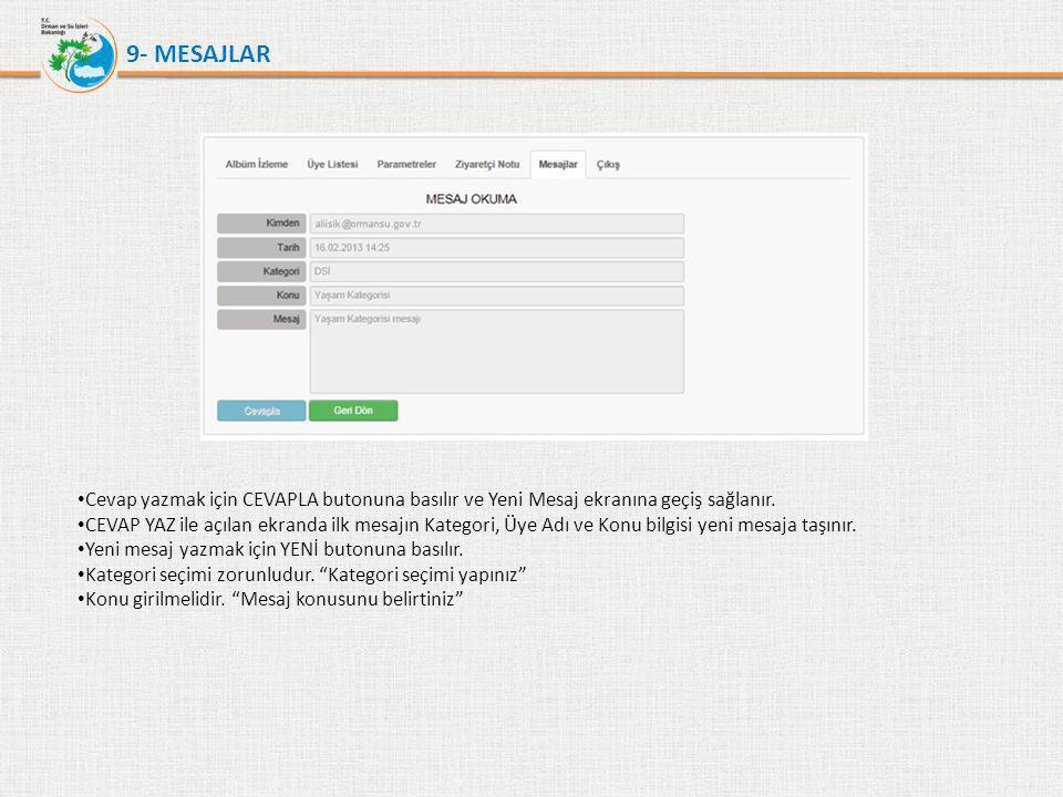9- MESAJLAR • Cevap yazmak için CEVAPLA butonuna basılır ve Yeni Mesaj ekranına geçiş sağlanır. • CEVAP YAZ ile açılan ekranda ilk mesajın Kategori, Ü