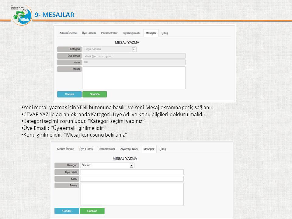9- MESAJLAR • Yeni mesaj yazmak için YENİ butonuna basılır ve Yeni Mesaj ekranına geçiş sağlanır. • CEVAP YAZ ile açılan ekranda Kategori, Üye Adı ve