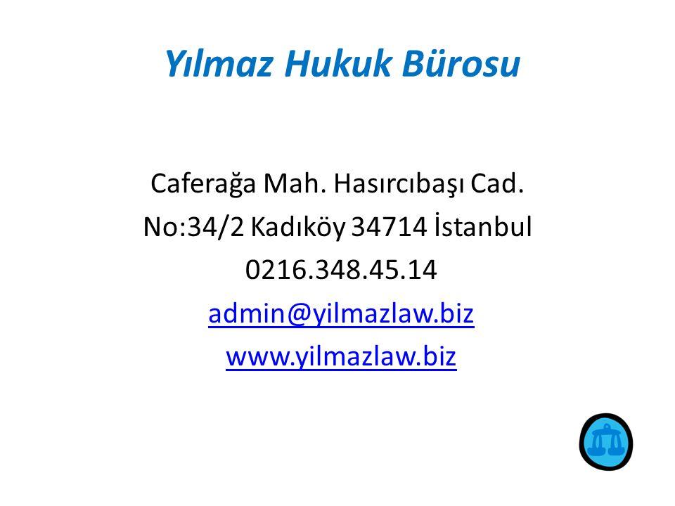 Yılmaz Hukuk Bürosu Caferağa Mah. Hasırcıbaşı Cad. No:34/2 Kadıköy 34714 İstanbul 0216.348.45.14 admin@yilmazlaw.biz www.yilmazlaw.biz