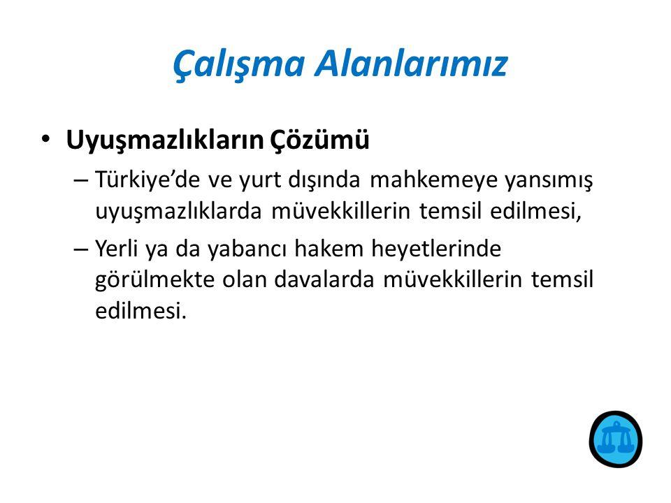 Çalışma Alanlarımız • Uyuşmazlıkların Çözümü – Türkiye'de ve yurt dışında mahkemeye yansımış uyuşmazlıklarda müvekkillerin temsil edilmesi, – Yerli ya