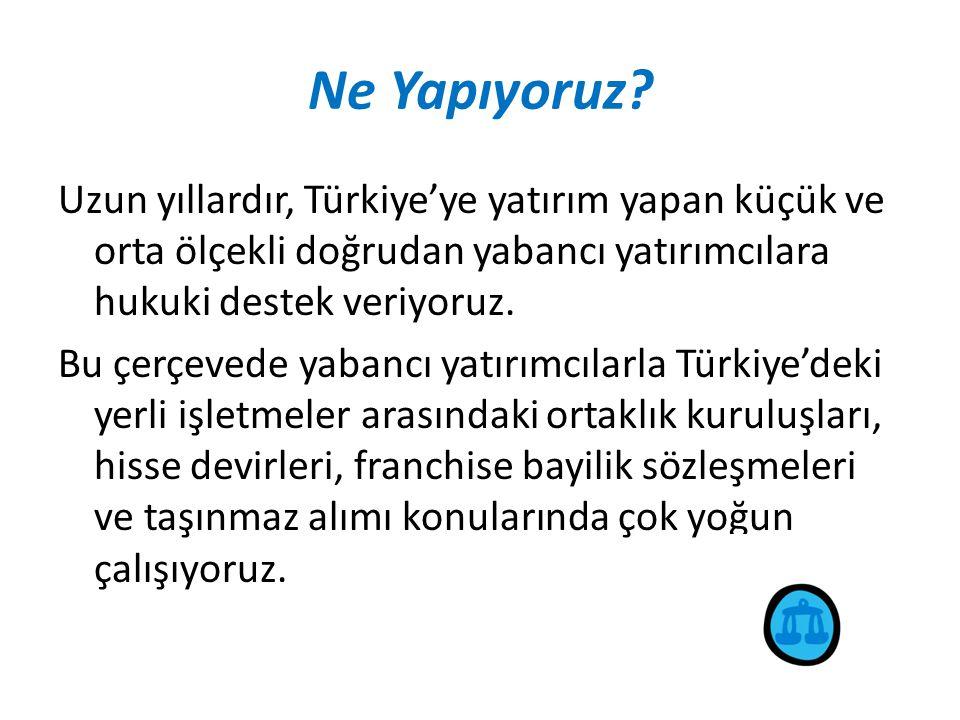 Ne Yapıyoruz? Uzun yıllardır, Türkiye'ye yatırım yapan küçük ve orta ölçekli doğrudan yabancı yatırımcılara hukuki destek veriyoruz. Bu çerçevede yaba