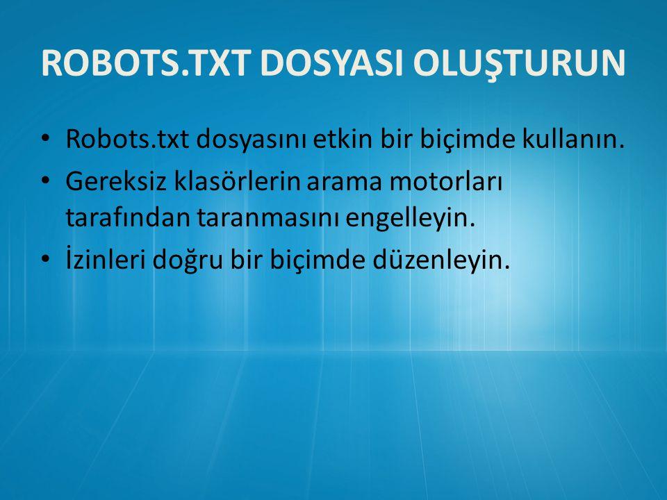 ROBOTS.TXT DOSYASI OLUŞTURUN • Robots.txt dosyasını etkin bir biçimde kullanın.