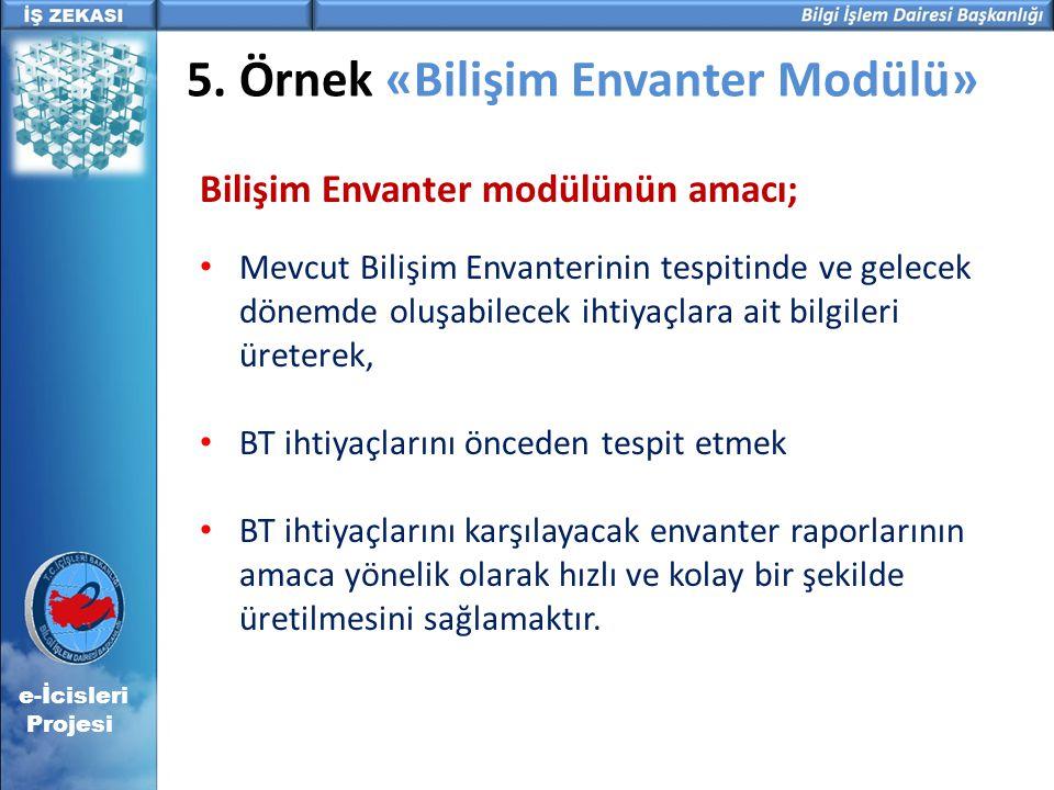 5. Örnek «Bilişim Envanter Modülü» Bilişim Envanter modülünün amacı; • Mevcut Bilişim Envanterinin tespitinde ve gelecek dönemde oluşabilecek ihtiyaçl