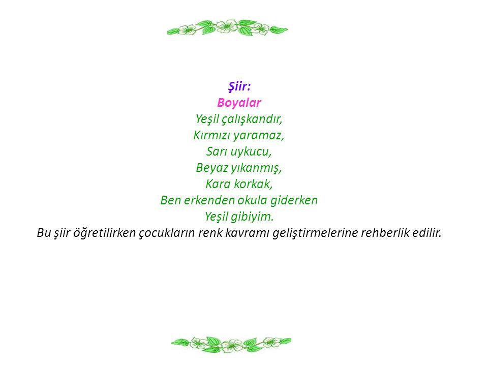 Şiir: Boyalar Yeşil çalışkandır, Kırmızı yaramaz, Sarı uykucu, Beyaz yıkanmış, Kara korkak, Ben erkenden okula giderken Yeşil gibiyim. Bu şiir öğretil