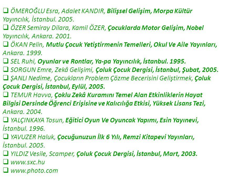  ÖMEROĞLU Esra, Adalet KANDIR, Bilişsel Gelişim, Morpa Kültür Yayıncılık, İstanbul. 2005.  ÖZER Semiray Dilara, Kamil ÖZER, Çocuklarda Motor Gelişim