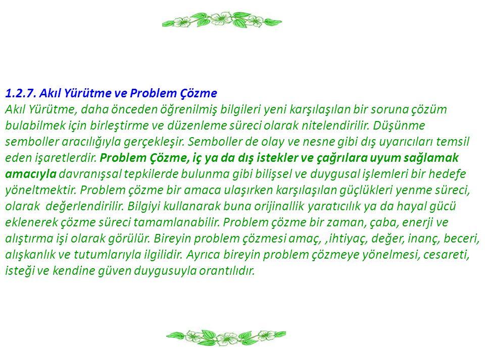 1.2.7. Akıl Yürütme ve Problem Çözme Akıl Yürütme, daha önceden öğrenilmiş bilgileri yeni karşılaşılan bir soruna çözüm bulabilmek için birleştirme ve