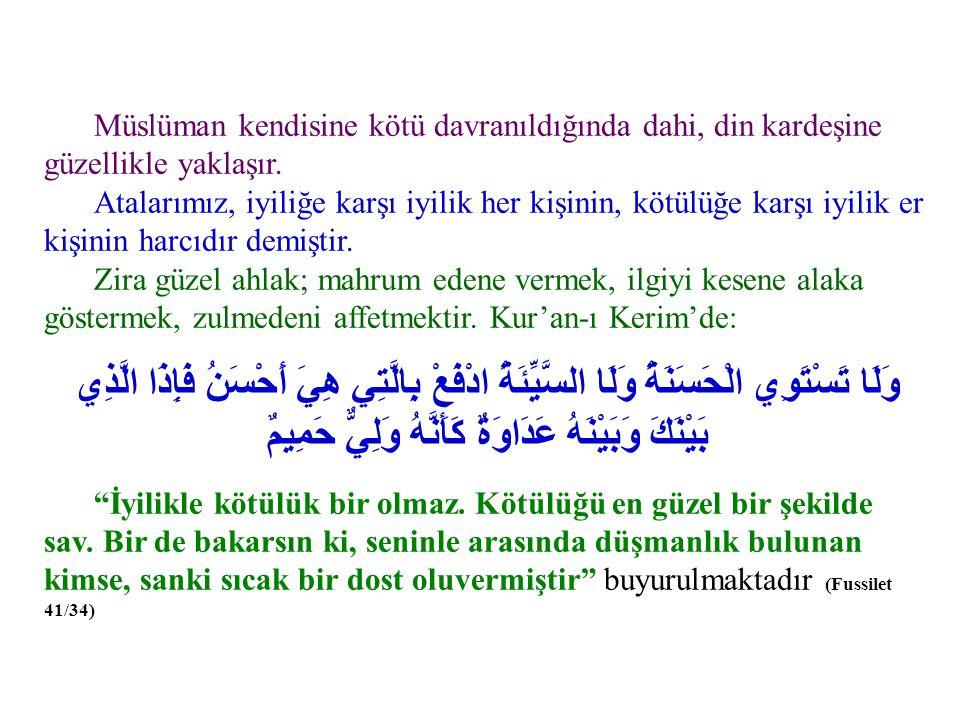 Müslüman kendisine kötü davranıldığında dahi, din kardeşine güzellikle yaklaşır. Atalarımız, iyiliğe karşı iyilik her kişinin, kötülüğe karşı iyilik e
