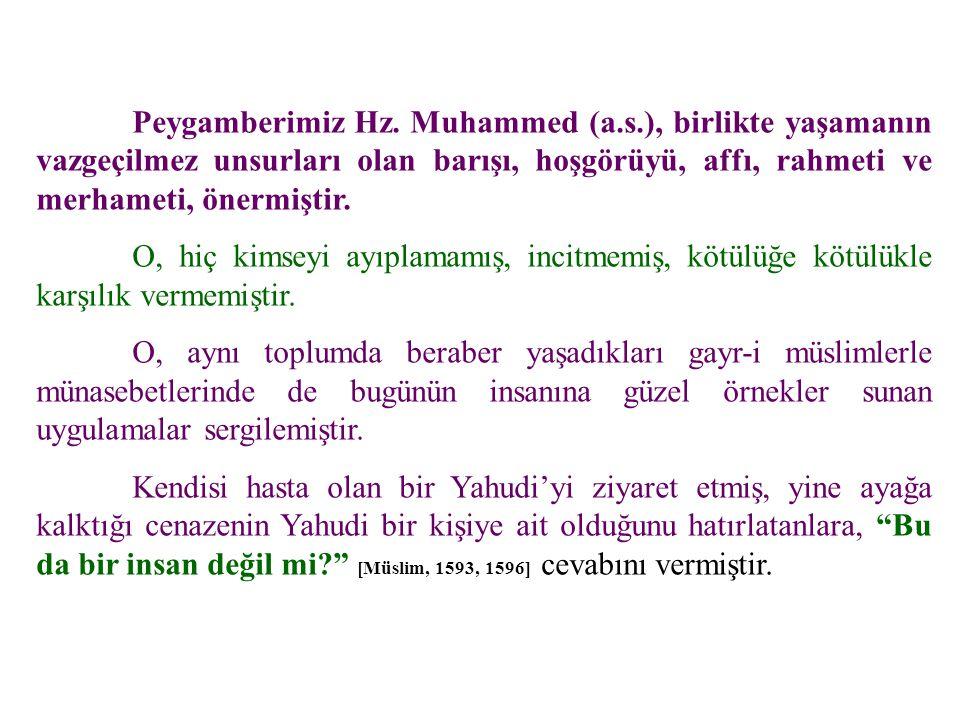 Peygamberimiz Hz. Muhammed (a.s.), birlikte yaşamanın vazgeçilmez unsurları olan barışı, hoşgörüyü, affı, rahmeti ve merhameti, önermiştir. O, hiç kim