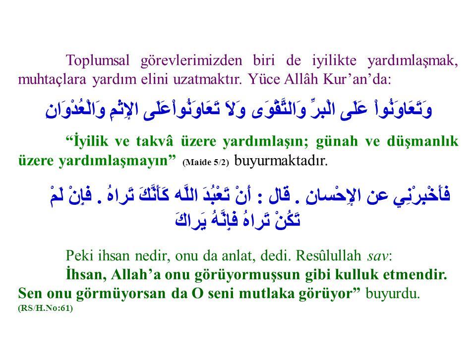 Toplumsal görevlerimizden biri de iyilikte yardımlaşmak, muhtaçlara yardım elini uzatmaktır. Yüce Allâh Kur'an'da: وَتَعَاوَنُواْ عَلَى الْبرِّ وَالتّ
