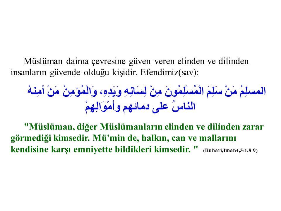 Müslüman daima çevresine güven veren elinden ve dilinden insanların güvende olduğu kişidir. Efendimiz(sav): المسلِمُ مَنْ سَلِمَ الْمُسْلِمُونَ مِنْ ل