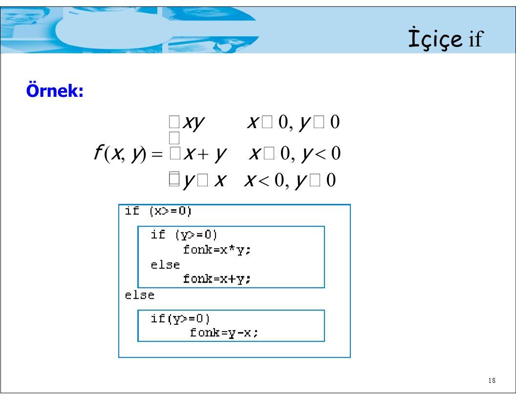  İçiçe if Örnek:  xy x  0, y  0  f ( x, y )   x  y x  0, y  0  y − x x  0, y  0 18