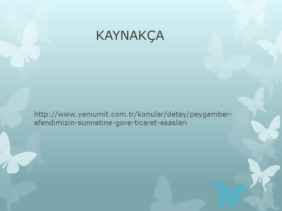 KAYNAKÇA http://www.yeniumit.com.tr/konular/detay/peygamber- efendimizin-sunnetine-gore-ticaret-esaslari