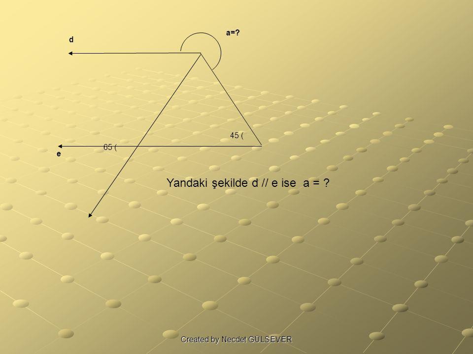 45 ( 65 ( a=? d e Yandaki şekilde d // e ise a = ? Created by Necdet GÜLSEVER