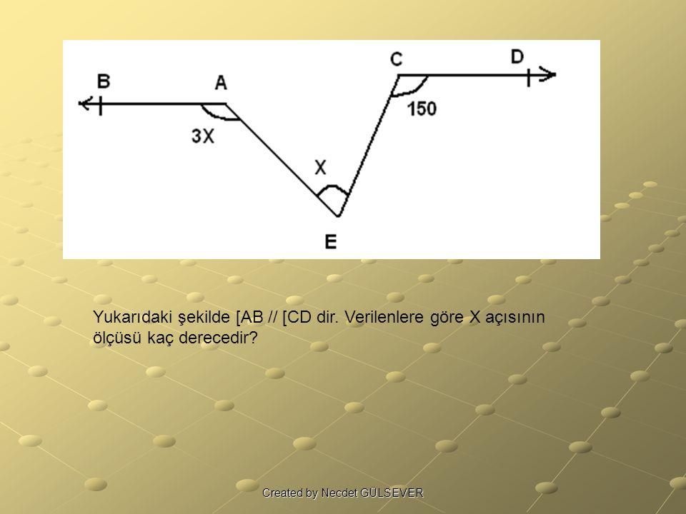 Yukarıdaki şekilde [AB // [CD dir. Verilenlere göre X açısının ölçüsü kaç derecedir? Created by Necdet GÜLSEVER