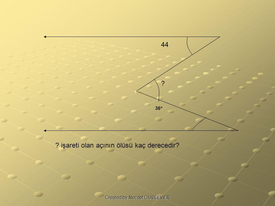 36  ? işareti olan açının ölüsü kaç derecedir? 44 ? Created by Necdet GÜLSEVER